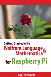 Getting Started with Wolfram Language and Mathematica for Raspberry Pi ebook by Agus Kurniawan