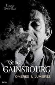 Serge Gainsbourg, ombres et lumières ebook by Edwige Saint-Eloi