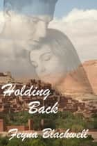 Holding Back ebook by Feyna Blackwell