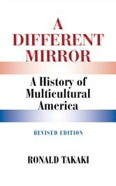 A Different Mirror: A History of Multicultural America (Revised Edition) ebook by Ronald Takaki