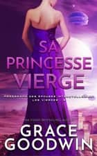 Sa Princesse Vierge ebook by Grace Goodwin