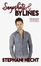 Snapshots and Bylines (Friends to Lovers 3) ebook by Stephani Hecht