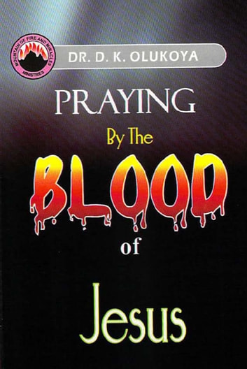 Praying by the Blood of Jesus ebook by Dr. D. K. Olukoya