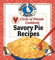 Circle of Friends Cookbook - 25 Savory Pie Recipes ebook by Gooseberry Patch