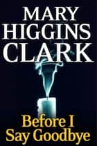 Before I Say Good-Bye - A Novel ebook by Mary Higgins Clark