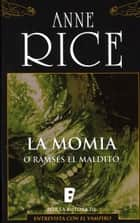 La momia (o Ramsés el maldito) eBook by Anne Rice