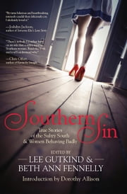 Southern Sin - True Stories of the Sultry South and Women Behaving Badly ebook by Lee Gutkind,Beth Ann Fennelly,Dorothy Allison