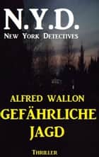 N.Y.D. - Gefährliche Jagd (New York Detectives) - Cassiopeiapress Action Thriller ebook by Alfred Wallon