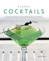 Classic Cocktails:150 Sensational Drink Recipes Shown in 250 Fabulous Photographs ebook by Stuart Walton
