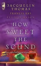 How Sweet the Sound - An Anthology ebook by Jacquelin Thomas, Francis Ray, Felicia Mason