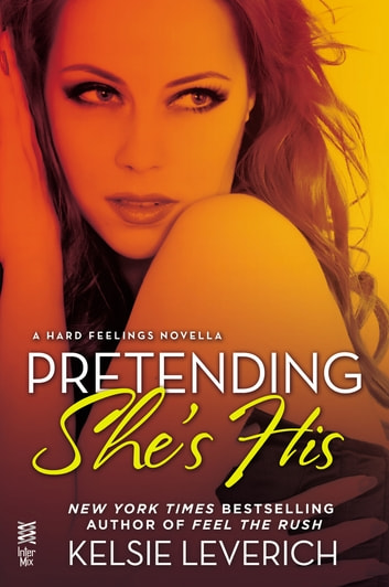 Pretending She's His - A Hard Feelings Novella eBook by Kelsie Leverich