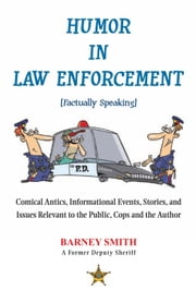 Humor In Law Enforcement [Factually Speaking] ebook by Barney Smith