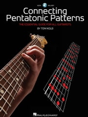 Connecting Pentatonic Patterns - The Essential Guide for All Guitarists ebook by Tom Kolb