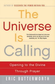 The Universe Is Calling - Opening to the Divine Through Prayer ebook by Eric Butterworth