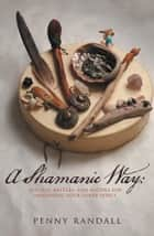 A Shamanic Way: ebook by Penny Randall