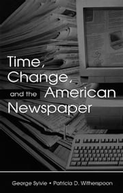 Time, Change, and the American Newspaper ebook by George Sylvie,Patricia D. Witherspoon