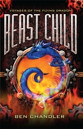 Voyages of the Flying Dragon 2: Beast Child ebook by Ben Chandler
