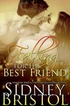 Falling for His Best Friend ebook by Sidney Bristol