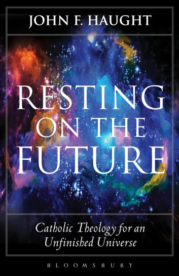 Resting on the Future - Catholic Theology for an Unfinished Universe ebook by Professor John F. Haught