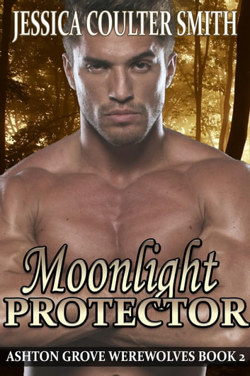 Moonlight Protector - Ashton Grove Werewolves, #2 ebook by Jessica Coulter Smith