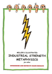 Miller's Illustrated, Industrial-Strength Metaphysics - This is Not Your Grandfather's Metaphysics ebook by Jim Miller