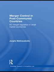 Merger Control in Post-Communist Countries - EC Merger Regulation in Small Market Economies ebook by Jurgita Malinauskaite