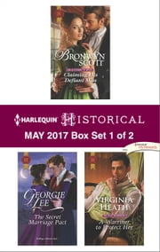 Harlequin Historical May 2017 - Box Set 1 of 2 - Claiming His Defiant Miss\The Secret Marriage Pact\A Warriner to Protect Her ebook by Bronwyn Scott, Georgie Lee, Virginia Heath