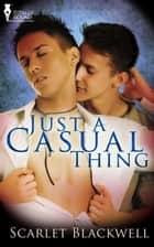 Just a Casual Thing ebook by Scarlet Blackwell