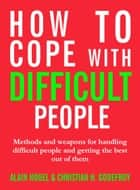 How to Cope with Difficult People - Making human relations harmonious and effective eBook by Alain Houel, Christian H. Godefroy