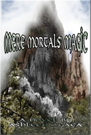 Mere Mortals' Magic ebook by Ashleen O'Gaea