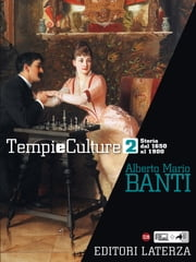 Tempi e Culture. vol. 2 Storia dal 1650 al 1900 ebook by Alberto Mario Banti