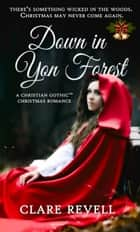 Down in Yon Forest - A Christian Gothic Christmas Romance ebook by Clare  Revell
