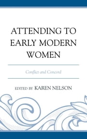 Attending to Early Modern Women - Conflict and Concord ebook by Karen Nelson