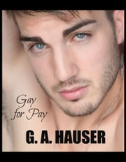 Gay for Pay ebook by G. A. Hauser