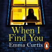When I Find You - A gripping thriller that will keep you guessing to the final shocking twist audiobook by Emma Curtis