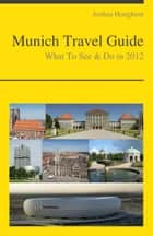 Munich, Germany Travel Guide - What To See & Do ebook by Joshua Houghton