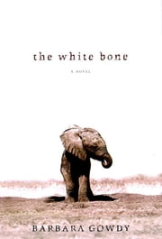 The White Bone - A Novel ebook by Barbara Gowdy