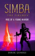 Simba The Fireboy: The Rise of a Young Warrior - 1 ebook by Derek Goneke