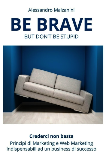 Be brave but don't be stupid ebook by Alessandro Malzanini