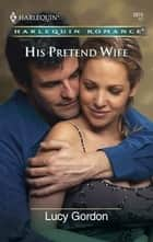 His Pretend Wife ebook by Lucy Gordon