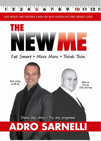 The New Me - Eat Smart. Move More. Think Thin. eBook by Adro Sarnelli