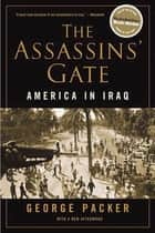 The Assassins' Gate - America in Iraq eBook by George Packer