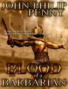 Blood of a Barbarian ebook by John-Philip Penny
