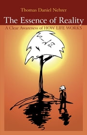 Essence of Reality - A Clear Awareness of How Works ebook by Thomas Nehrer