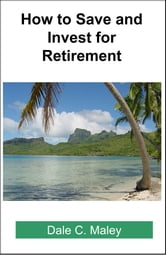 How to Save and Invest for Retirement ebook by Dale Maley