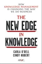 The New Edge in Knowledge ebook by Carla O'Dell,Cindy Hubert