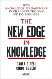 The New Edge in Knowledge - How Knowledge Management Is Changing the Way We Do Business ebook by Carla O'Dell,Cindy Hubert