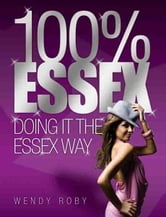 100% Essex - Doing It The Essex Way ebook by Wendy Roby