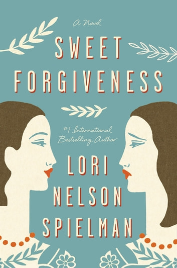 Sweet Forgiveness - A Novel eBook by Lori Nelson Spielman