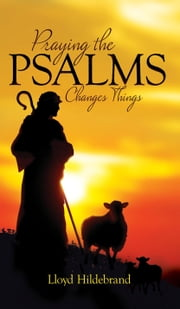 Praying The Psalms Changes Things ebook by Lloyd Hildebrand